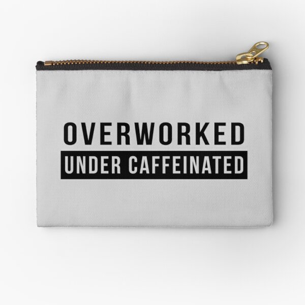 Overworked. Under Caffeinated Zipper Pouch