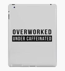 Overworked. Under Caffeinated iPad Case/Skin