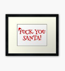 Santa Claus Holiday Happy New Year Merry Christmas Funny Sarcastic T-Shirts Framed Print