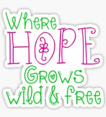 Where Hope Grows Wild and Free Sticker