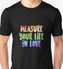 Measure Your Life In Love   Rent Unisex T-Shirt