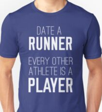 Date a runner. Every other athlete is a player T-Shirt