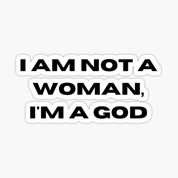 I am not a woman i am a god Sticker