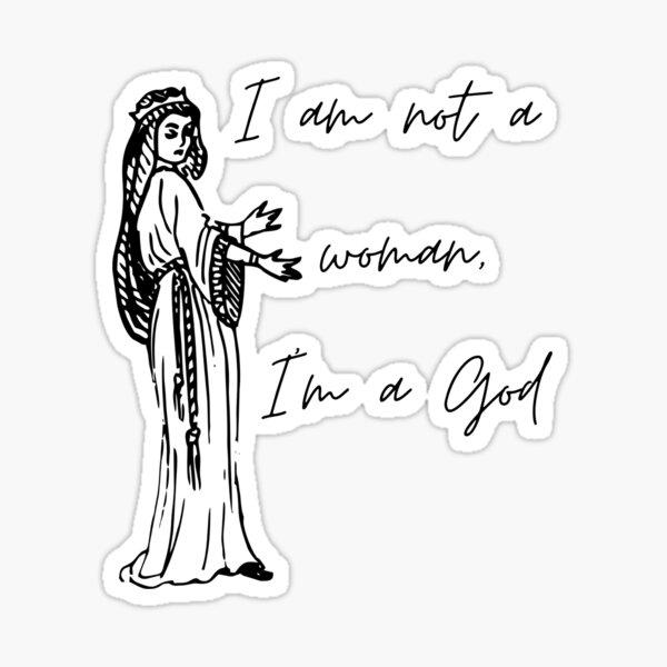 I am not a woman i am a god 2 Sticker