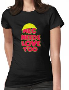 Meg Needs Love Too Funny Womens Fitted T-Shirt