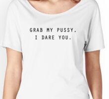 grab my..i dare! - pussygrabsback Women's Relaxed Fit T-Shirt