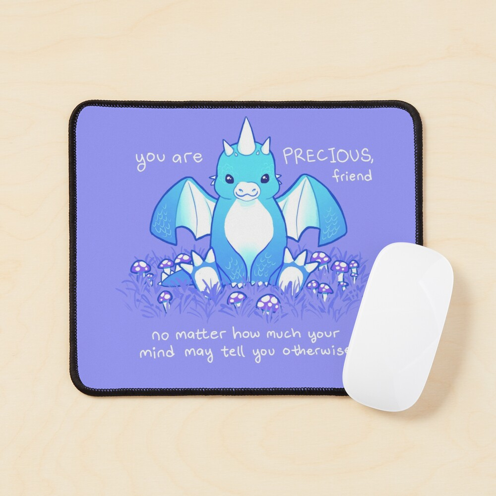 """""""You are PRECIOUS, friend"""" Baby Dragon Mouse Pad"""