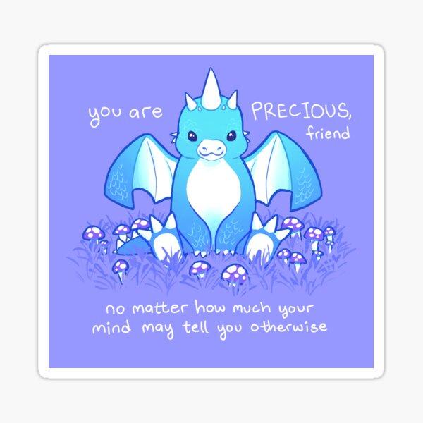 """""""You are PRECIOUS, friend"""" Baby Dragon Sticker"""