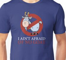 I ain't afraid Of no Goat Unisex T-Shirt