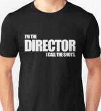 I'm the Director I call the Shots Unisex T-Shirt