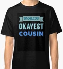 worlds okayest cousin - blue & black Classic T-Shirt