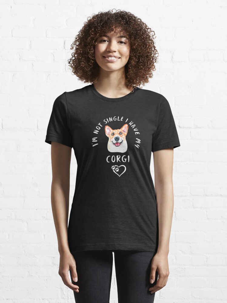 Alternate view of Im Not Single I Have My Corgi Valentines Day Essential T-Shirt