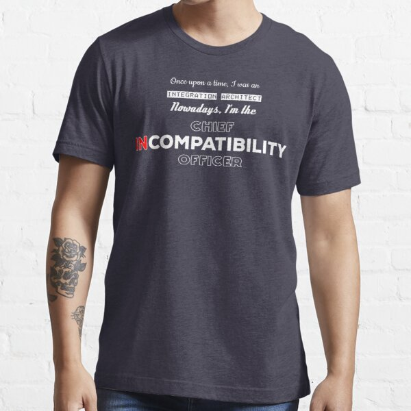 Integration Architect - InCompatibility Officer Essential T-Shirt