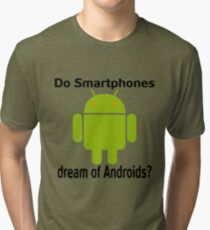 Do Smartphones dream of Androids? Tri-blend T-Shirt