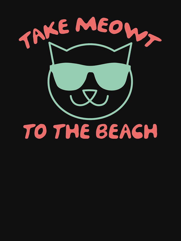 Take Meowt To The Beach by DesignFactoryD