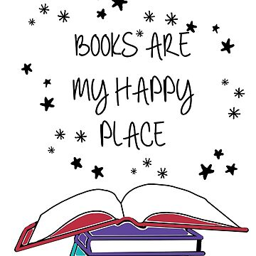Books are my Happy Place by hannaheisner