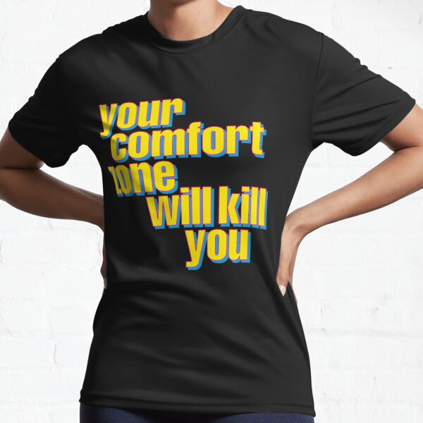 Your comfort zone will kill you - Black background Active T-Shirt