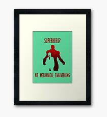 Superhero?  No. Mechanical Engineering Framed Print