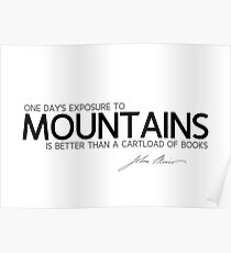 exposure to mountains - john muir Poster