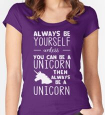 Always be yourself unless you can be a unicorn then always be a unicorn Women's Fitted Scoop T-Shirt