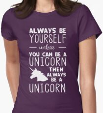 Always be yourself unless you can be a unicorn then always be a unicorn Women's Fitted T-Shirt