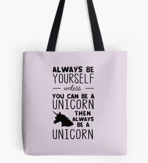 Always be yourself unless you can be a unicorn then always be a unicorn Tote Bag