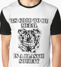 It's good to be METAL in a plastic society Graphic T-Shirt