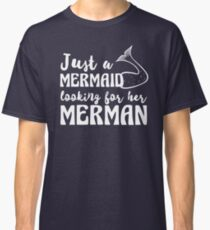 Just a mermaid looking for a merman Classic T-Shirt