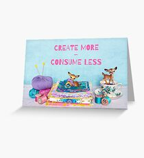 Create more, consume less Greeting Card