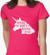 Unicorn. Maybe we don't believe in you T-Shirt