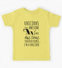 Unicorns are awesome. I'm awesome. Therefore I'm a unicorn Kids Tee