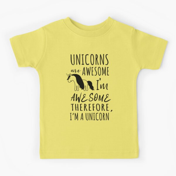Unicorns are awesome. I'm awesome. Therefore I'm a unicorn Kids T-Shirt