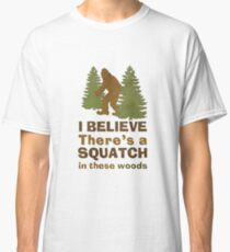 I Believe There's a Squatch in These Woods Classic T-Shirt