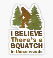 I Believe There's a Squatch in These Woods Sticker