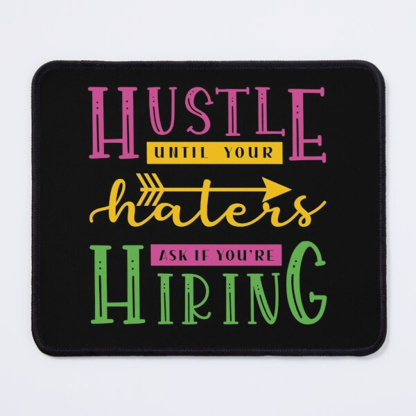 Hustle Until Your Haters Ask If You're Hiring Mouse Pad