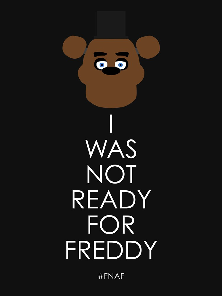 I was not ready for Freddy   Unisex T-Shirt