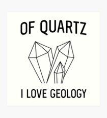 Of Quartz I Love Geology Art Print