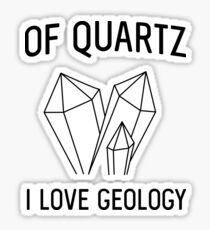 Of Quartz I Love Geology Sticker