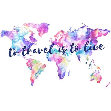 To Travel is to Live by annmariestowe