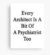 Every Architect Is A Bit Of A Psychiatrist Too  Metal Print