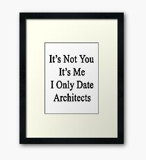 It's Not You It's Me I Only Date Architects  Framed Print