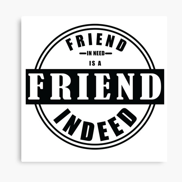 friend in need is a friend indeed Canvas Print