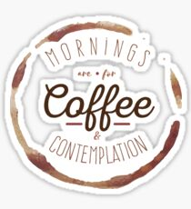 Mornings are for Coffee and Contemplation | Sticker