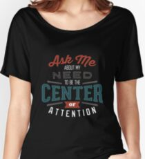 Center of Attention Women's Relaxed Fit T-Shirt