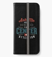 Center of Attention iPhone Wallet/Case/Skin