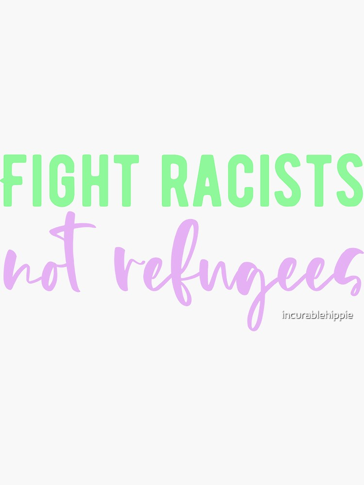 Fight racists not refugees by incurablehippie