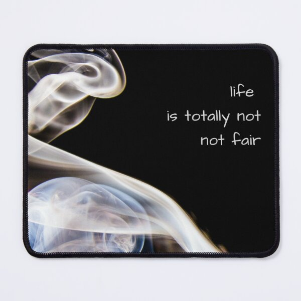 Life is Not Fair Mouse Pad