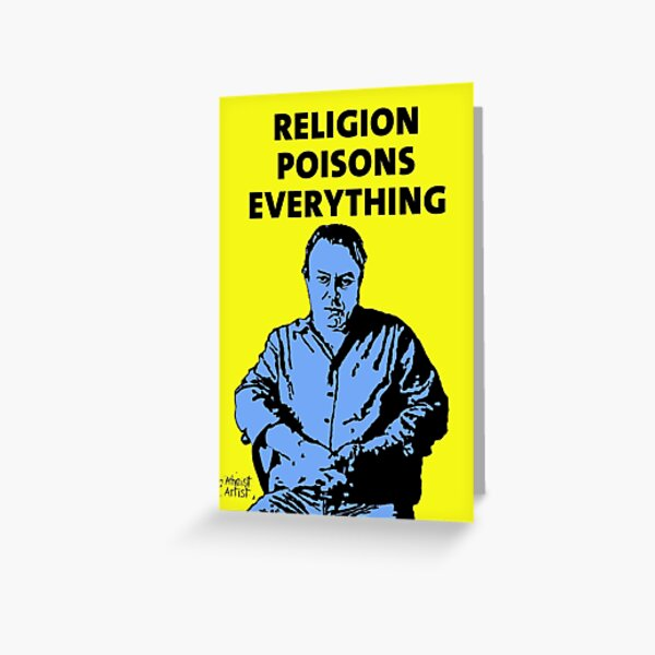 Christopher Hitchens Religion Poisons Everything Greeting Card