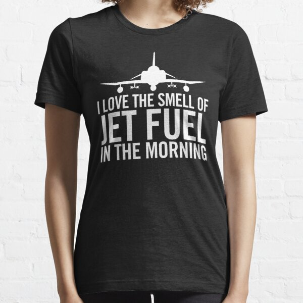 I Love the Smell of Jet Fuel in the Morning F-4 Phantom II Military Fighter Jet Aircraft Essential T-Shirt