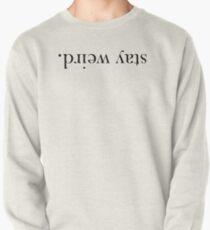 Stay Weird. Pullover Sweatshirt